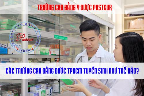 Các trường cao đẳng có ngành dược ở TPHCM tuyển sinh như thế nào?