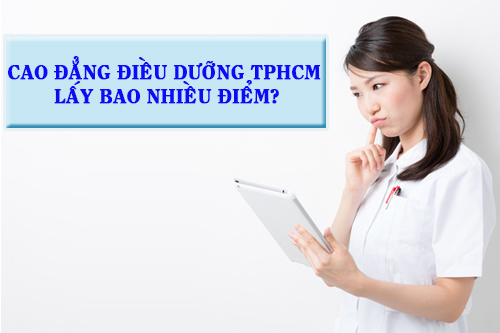 Cao đẳng Điều dưỡng TPHCM lấy bao nhiêu điểm?