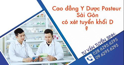 Cao đẳng Y Dược Pasteur Sài Gòn có tuyển sinh khối D?