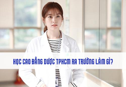 Học Cao đẳng Dược TPHCM ra trường có thể làm gì?