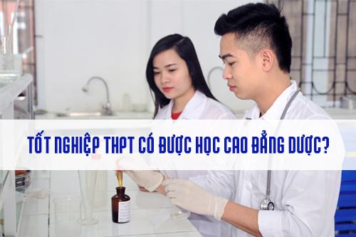Tốt nghiệp THPT có thể học Cao đẳng Dược